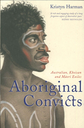 Aboriginal Convicts : Australian Khoisan And Maori Exiles
