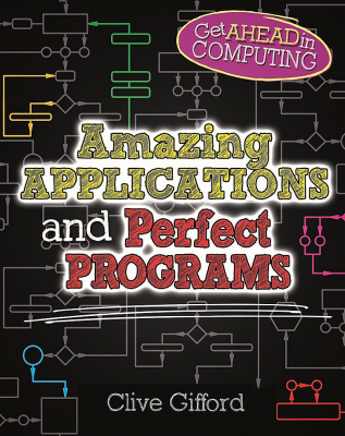 Image of Get Ahead In Computing : Amazing Applications And Perfect Programs