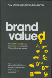 Brand Valued : How Socially Valued Brands Hold The Key To A Sustainable Future And Business Success