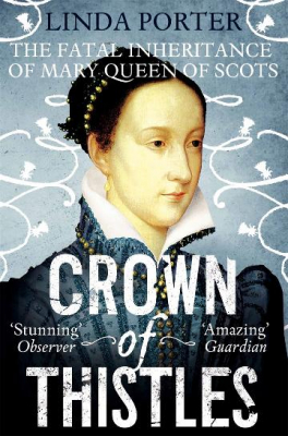 Image of Crown Of Thistles : The Fatal Inheritance Of Mary Queen Of Scots