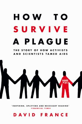 Image of How To Survive A Plague : The Story Of How Activists And Scientists Tamed Aids