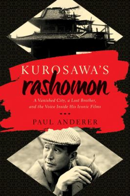Image of Kurosawa's Rashomon :a Lost Brother A Vanished City And The Voice Inside His Iconic Films