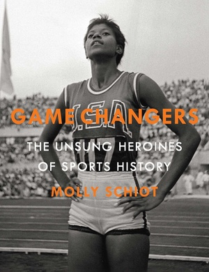 Image of Game Changers : The Unsung Heroines Of Sports History