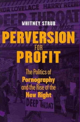 Image of Perversion For Profit : The Politics Of Pornography And The Rise Of The New Right