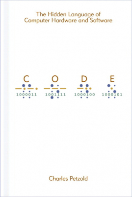 Image of Code : The Hidden Language Of Computer Hardware And Software
