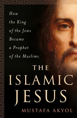 Image of The Islamic Jesus : How The King Of The Jews Became A Prophet Of The Muslims