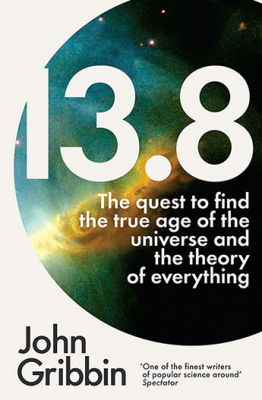 13.8 : The Quest To Find The True Age Of The Universe And The Theory Of Everything
