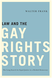 Image of Law And The Gay Rights Story : The Long Search For Equal Justice In A Divided Democracy