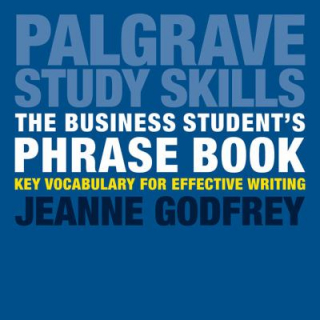 The Business Student's Phrase Book : Key Vocabulary For Effective Writing