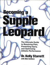 Image of Becoming A Supple Leopard : The Ultimate Guide To Resolving Pain Preventing Injury And Optomizing Athletic Performance