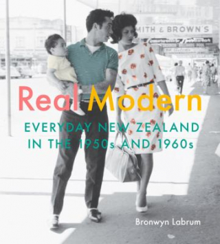 Image of Real Modern : Everyday New Zealand In The 1950s And 1960s