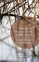 Disruptive Tourism And Its Untidy Guests : Alternative Ontologies For Future Hospitalities