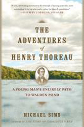Adventures Of Henry Thoreau : A Young Man's Unlikely Path Towalden Pond
