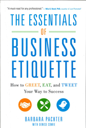 Essentials Of Business Etiquette : How To Greet Eat And Tweet Your Way To Success
