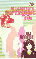 Image of Ali Smiths Supersonic 70s