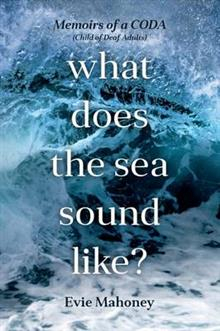 Image of What Does The Sea Sound Like : Memoirs Of A Coda : Child Of Deaf Adults