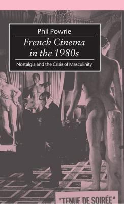 Image of French Cinema In The 1980s Nostalgia & The Crisis Of Masculinity