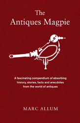 Image of The Antiques Magpie A Fascinating Compendium Of Absorbing History Stories Facts And Anecdotes From The World Of Antiq