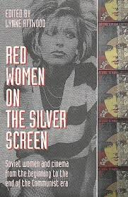 Image of Red Women On The Silver Screen : Soviet Women And Cinema From The Beginning To The End Of The Communist Era
