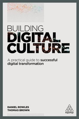 Building Digital Culture : A Practical Guide To Business Success In A Constantly Changing World