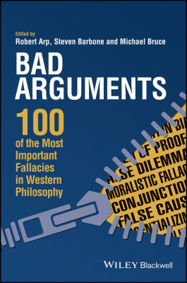 Image of Bad Arguments : 100 Of The Most Important Fallacies In Western Philosophy