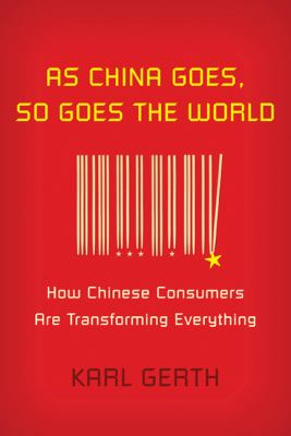 Image of As China Goes So Goes The World : How Chinese Consumers Are Transforming Everything