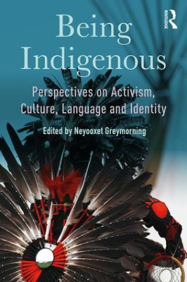 Image of Being Indigenous : Perspectives On Activism Culture Languageand Identity