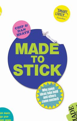 Image of Made To Stick : While Some Ideas Take Hold And Others Come Unstuck