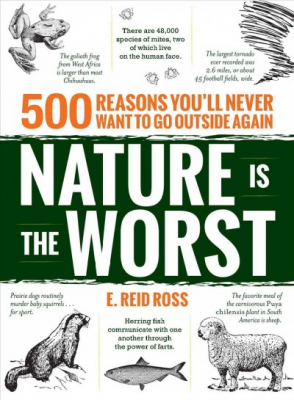 Image of Nature Is The Worst : 500 Reasons You'll Never Want To Go Outside Again