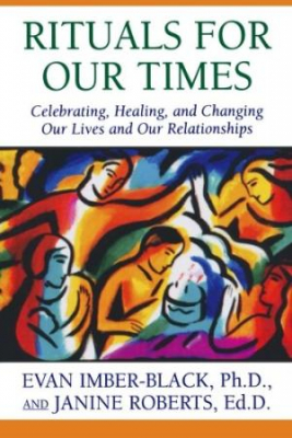 Rituals For Our Times : Celebrating, Healing, And Changing Our Lives And Our R