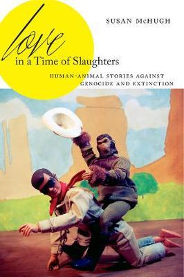 Image of Love In A Time Of Slaughters : Human-animal Stories Against Genocide And Extinction