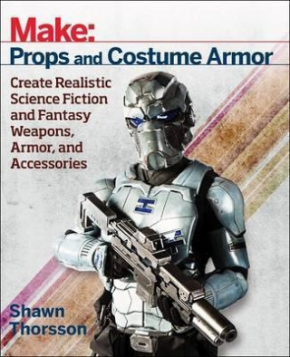 Image of Make : Props And Costume Armor : Create Realistic Science Fiction & Fantasy Weapons Armor And Accessories