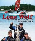 Image of Lone Wolf : How Emirates Team New Zealand Stunned The World