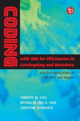 Image of Coding With Xml For Efficiencies In Cataloging And Metadata : Practical Applications Of Xsd Xslt And Xquery
