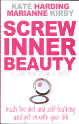 Image of Screw Inner Beauty : Trash The Diet And Self-loathing And Get On With Your Life - Lessons From The Fat-o-sphere