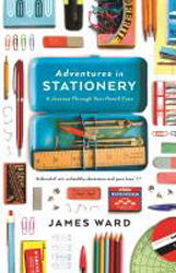 Image of Adventures In Stationery : A Journey Through Your Pencil Case