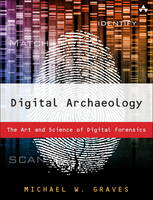 Image of Digital Archaeology : The Art And Science Of Digital Forensics