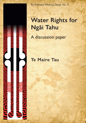 Water Rights For Ngai Tahu : A Discussion Paper : Ka Roimatawhenua Series No. 3