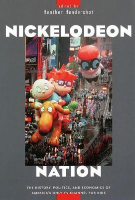 Image of Nickelodeon Nation : The History Politics And Economics Of Americas Only Tv Channel For Kids