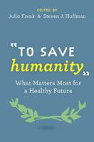 Image of To Save Humanity : What Matters Most For A Healthy Future