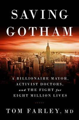 Image of Saving Gotham : A Billionaire Mayor Activist Doctors And Thefight For Eight Million Lives