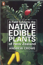 Field Guide To Native Edible Plants Of New Zealand