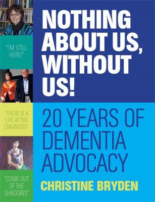 Image of Nothing About Us Without Us : 20 Years Of Dementia Advocacy