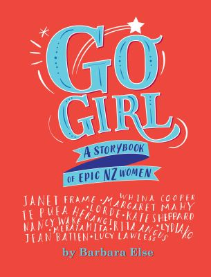 Go Girl : A Storybook Of Epic Nz Women