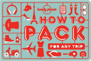 Image of How To Pack For Any Trip : Lonely Planet