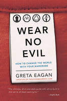 Image of Wear No Evil How To Change The World With Your Wardrobe