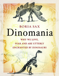 Image of Dinomania : Why We Love Fear And Are Utterly Enchanted By Dinosaurs