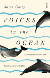 Image of Voices In The Ocean : A Journey Into The Wild And Haunting World Of Dolphins