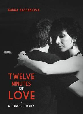 Image of Twelve Minutes Of Love : A Tango Story