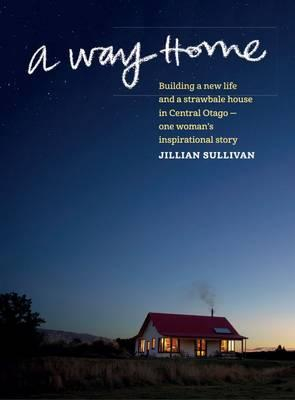 Image of Way Home : Building A New Life And A Strawbale House In Central Otago : One Woman's Inspirational Story